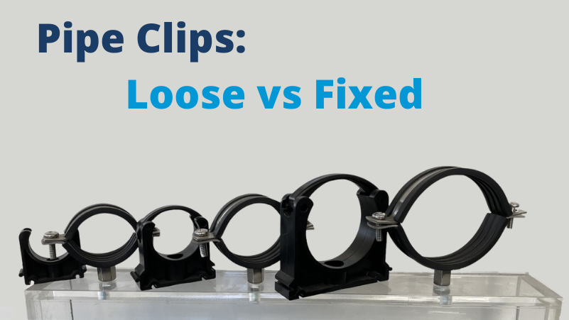 Pipe Clips – Loose vs fixed